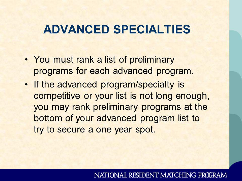 ADVANCED SPECIALTIES You must rank a list of preliminary programs for each advanced program.