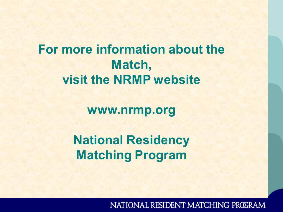 For more information about the Match, visit the NRMP website www.nrmp.org National Residency Matching Program