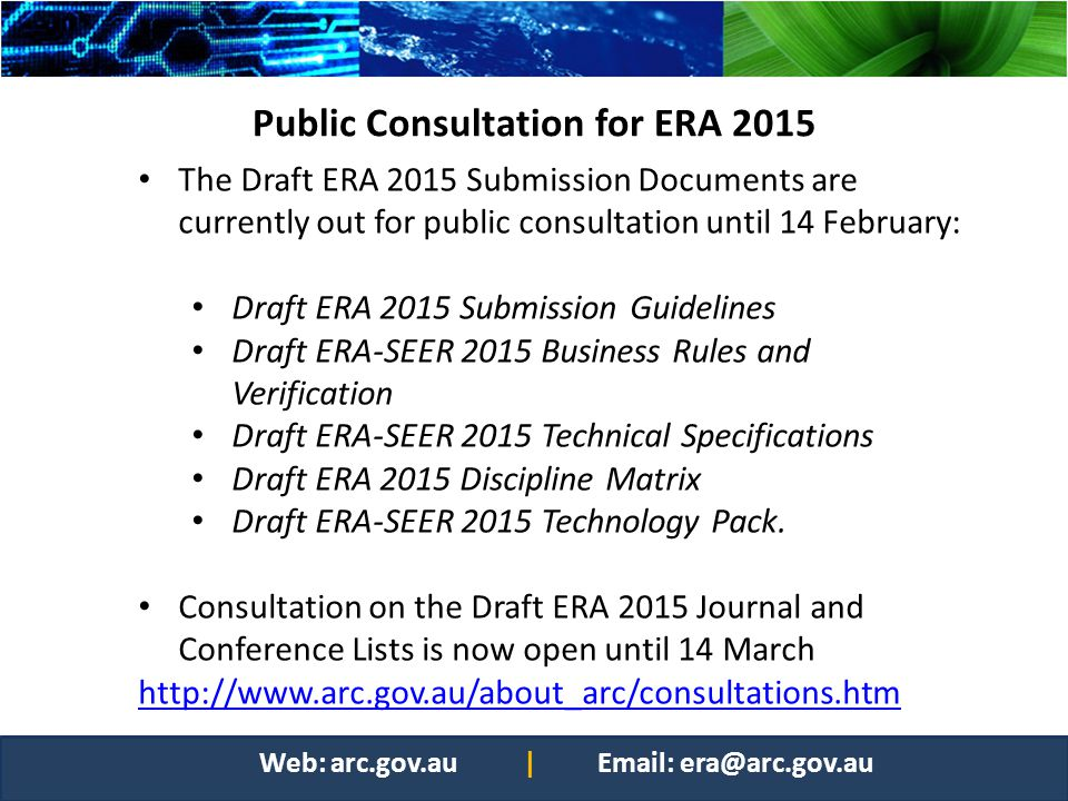 Public Consultation for ERA 2015 The Draft ERA 2015 Submission Documents are currently out for public consultation until 14 February: Draft ERA 2015 S
