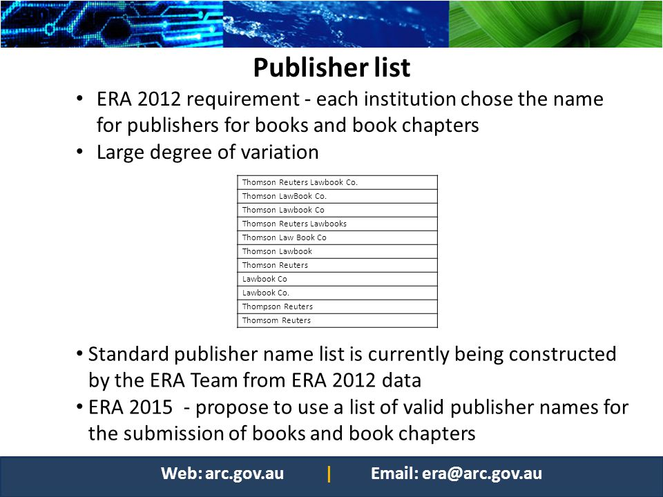 Publisher list ERA 2012 requirement - each institution chose the name for publishers for books and book chapters Large degree of variation Thomson Reu