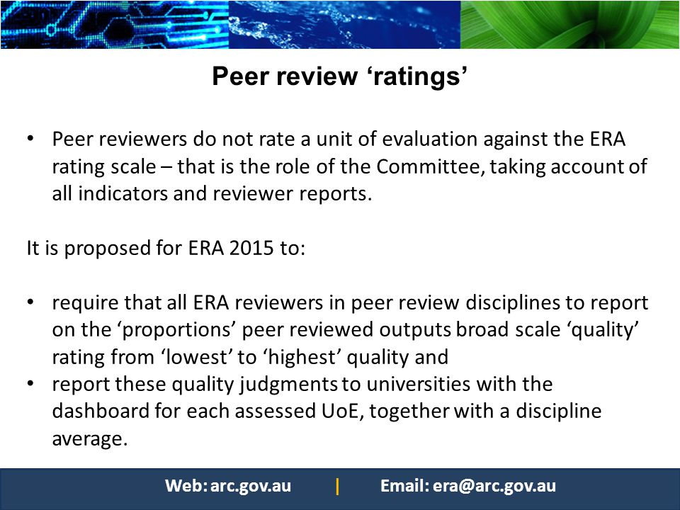 Peer review ratings Peer reviewers do not rate a unit of evaluation against the ERA rating scale – that is the role of the Committee, taking account o