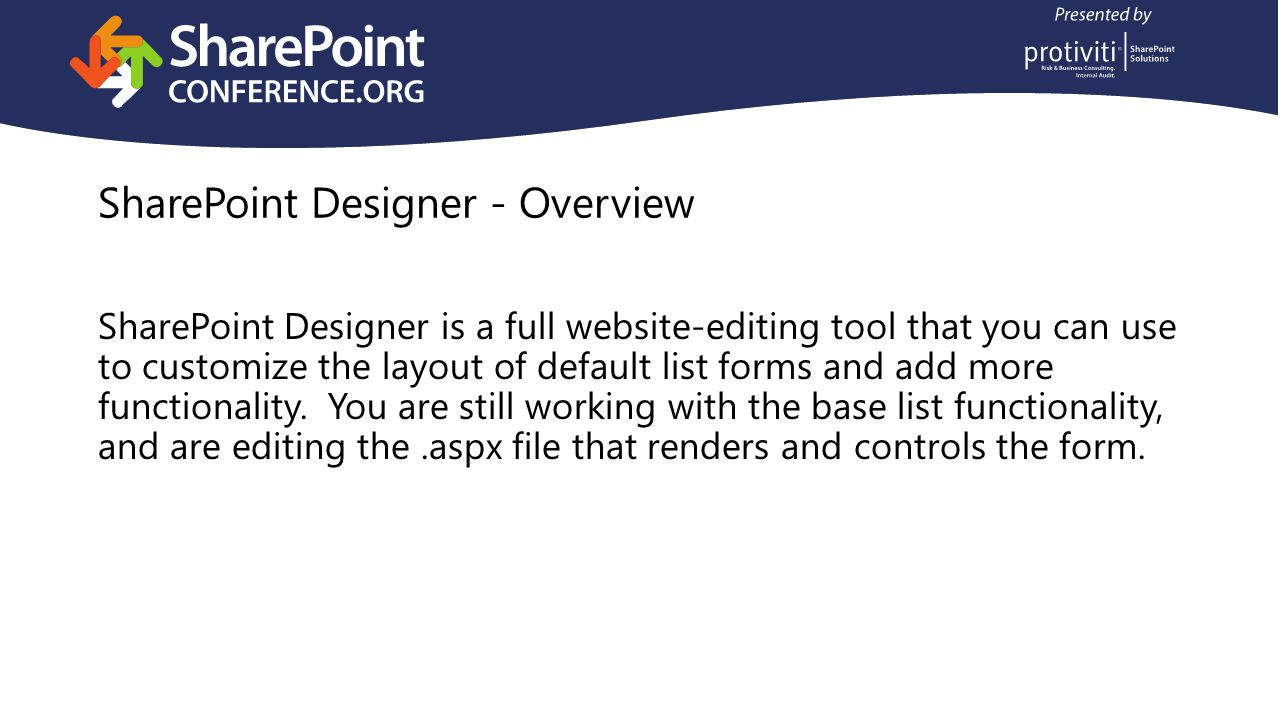 SharePoint Designer - Overview SharePoint Designer is a full website-editing tool that you can use to customize the layout of default list forms and add more functionality.