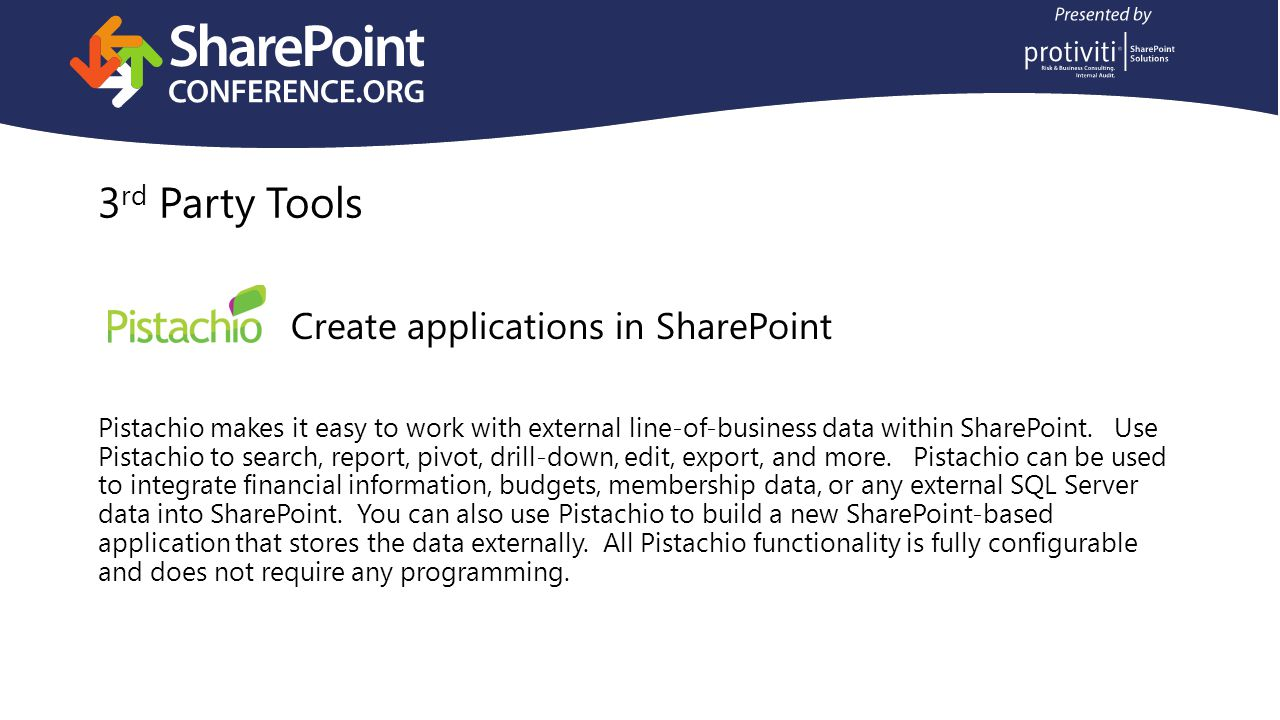 3 rd Party Tools Create applications in SharePoint Pistachio makes it easy to work with external line-of-business data within SharePoint.