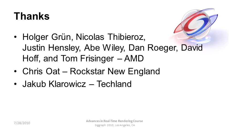 Thanks Holger Grün, Nicolas Thibieroz, Justin Hensley, Abe Wiley, Dan Roeger, David Hoff, and Tom Frisinger – AMD Chris Oat – Rockstar New England Jak