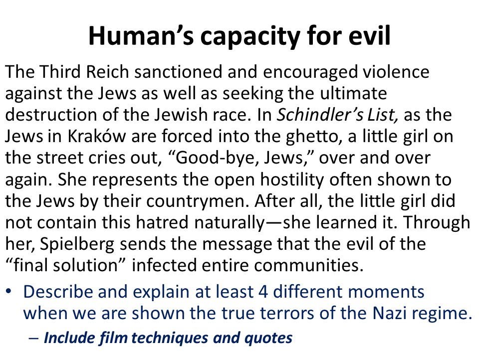 Humans capacity for evil The Third Reich sanctioned and encouraged violence against the Jews as well as seeking the ultimate destruction of the Jewish