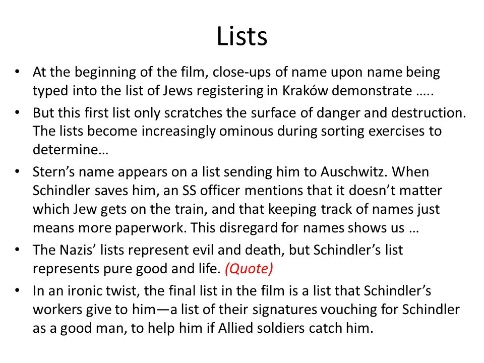 Lists At the beginning of the film, close-ups of name upon name being typed into the list of Jews registering in Kraków demonstrate ….. But this first