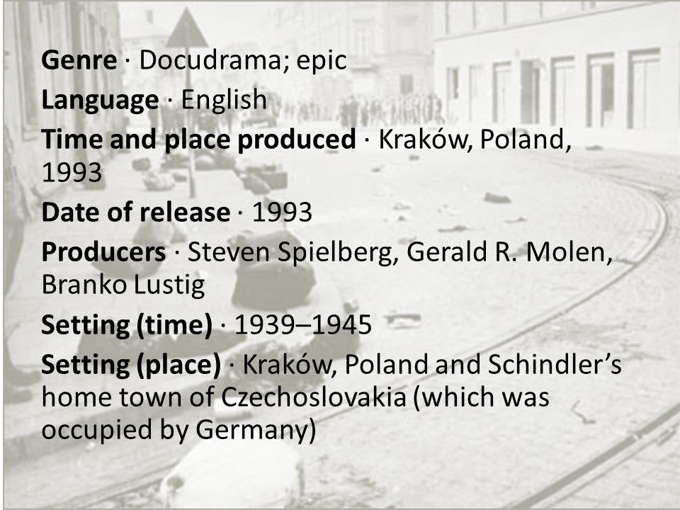 Genre · Docudrama; epic Language · English Time and place produced · Kraków, Poland, 1993 Date of release · 1993 Producers · Steven Spielberg, Gerald