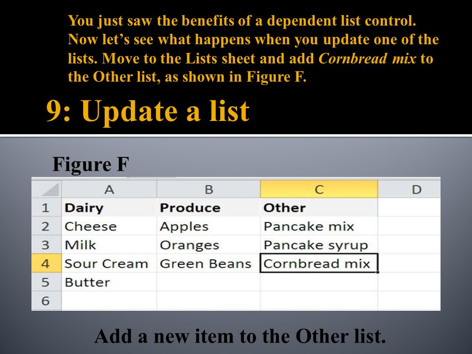9: Update a list You just saw the benefits of a dependent list control. Now lets see what happens when you update one of the lists. Move to the Lists