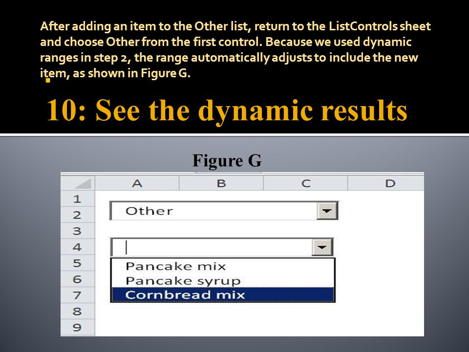 10: See the dynamic results After adding an item to the Other list, return to the ListControls sheet and choose Other from the first control. Because