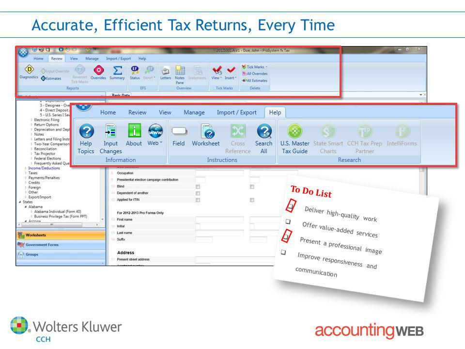 Accurate, Efficient Tax Returns, Every Time To Do List Deliver high-quality work Offer value-added services Present a professional image Improve responsiveness and communication