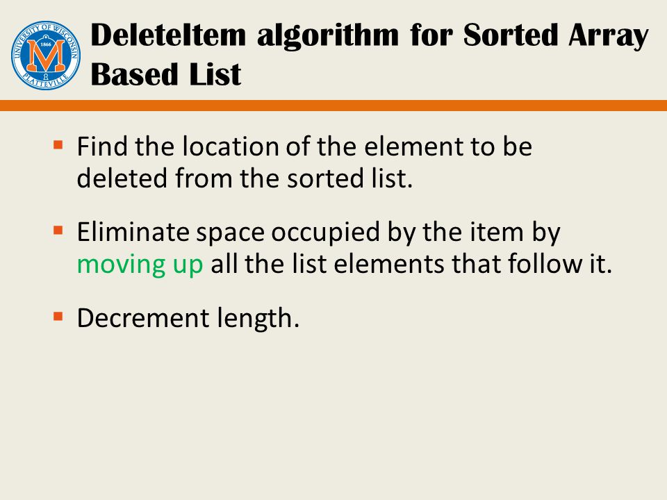 DeleteItem algorithm for Sorted Array Based List Find the location of the element to be deleted from the sorted list.