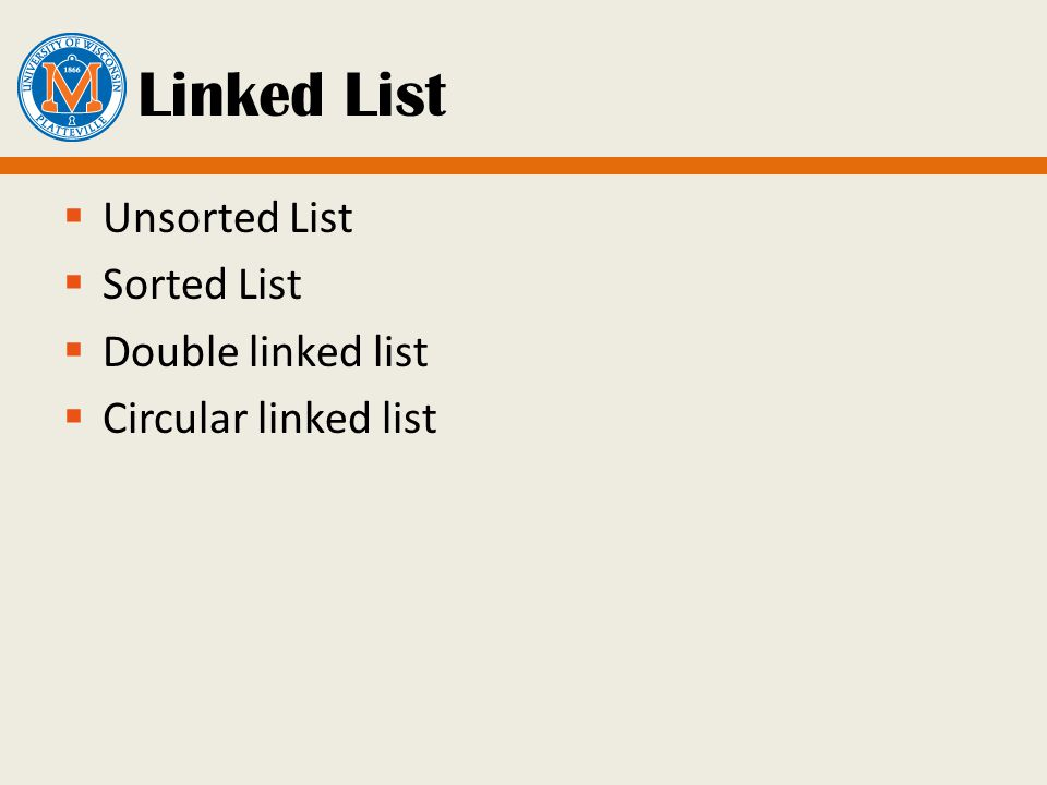 Linked List Unsorted List Sorted List Double linked list Circular linked list