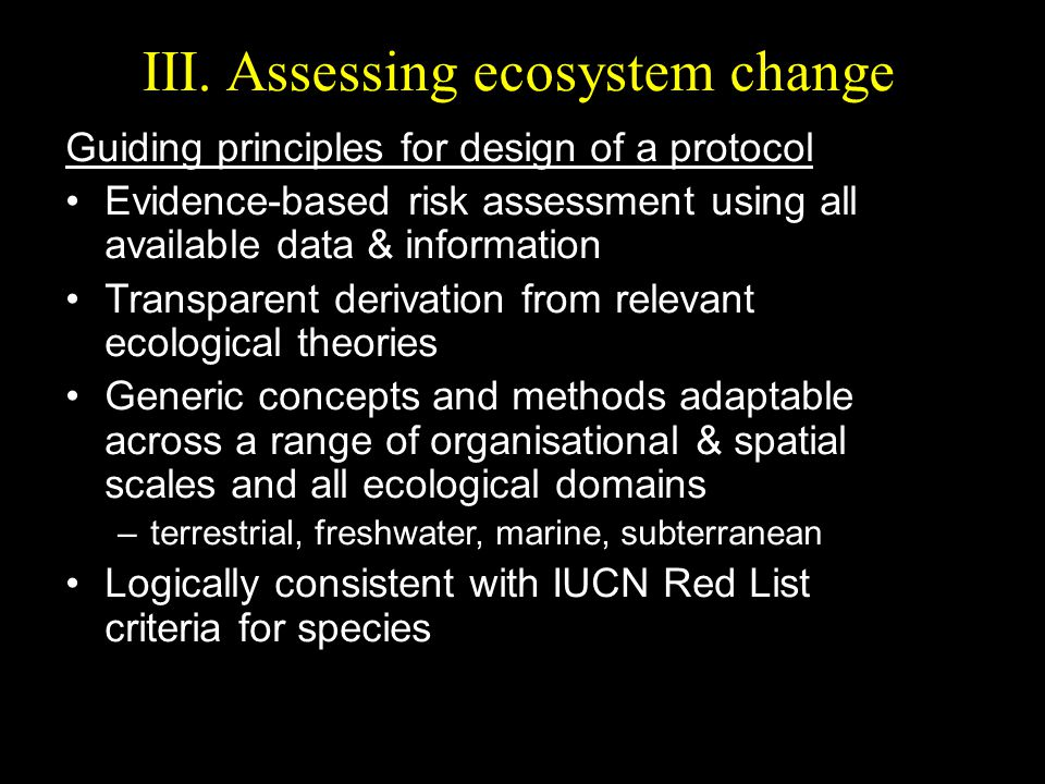 III. Assessing ecosystem change Guiding principles for design of a protocol Evidence-based risk assessment using all available data & information Tran