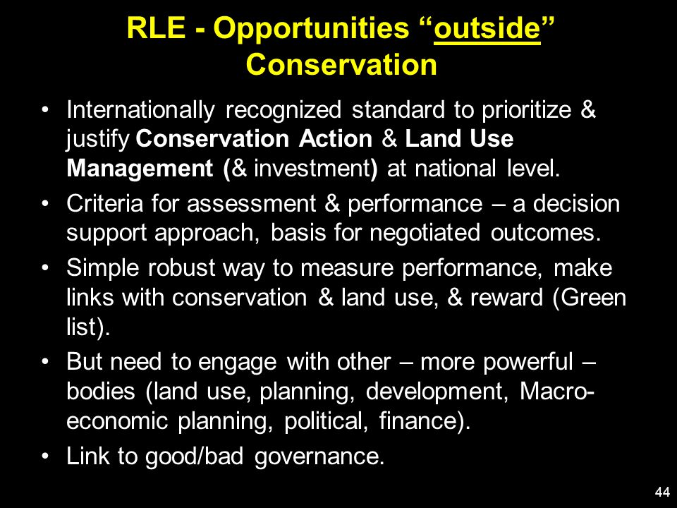 RLE - Opportunities outside Conservation Internationally recognized standard to prioritize & justify Conservation Action & Land Use Management (& investment) at national level.