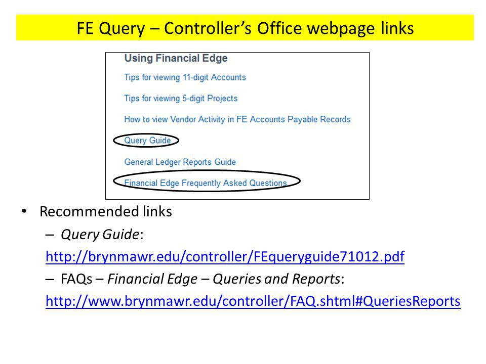 FE Query – Controllers Office webpage links Recommended links – Query Guide:   – FAQs – Financial Edge – Queries and Reports: