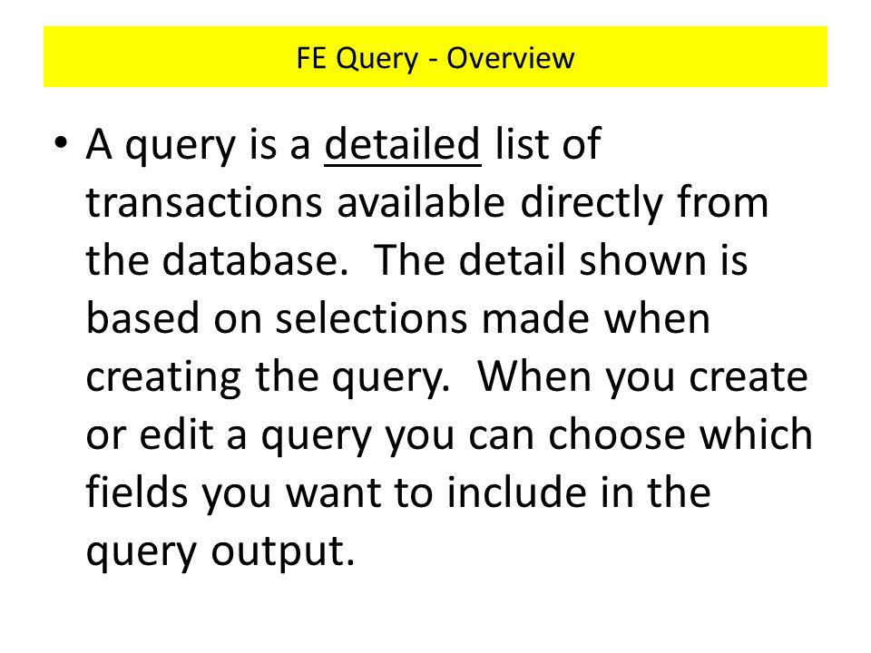 FE Query – GL Query - Overview Click on Query List of Queries in alphabetical order by Name in the General Category.