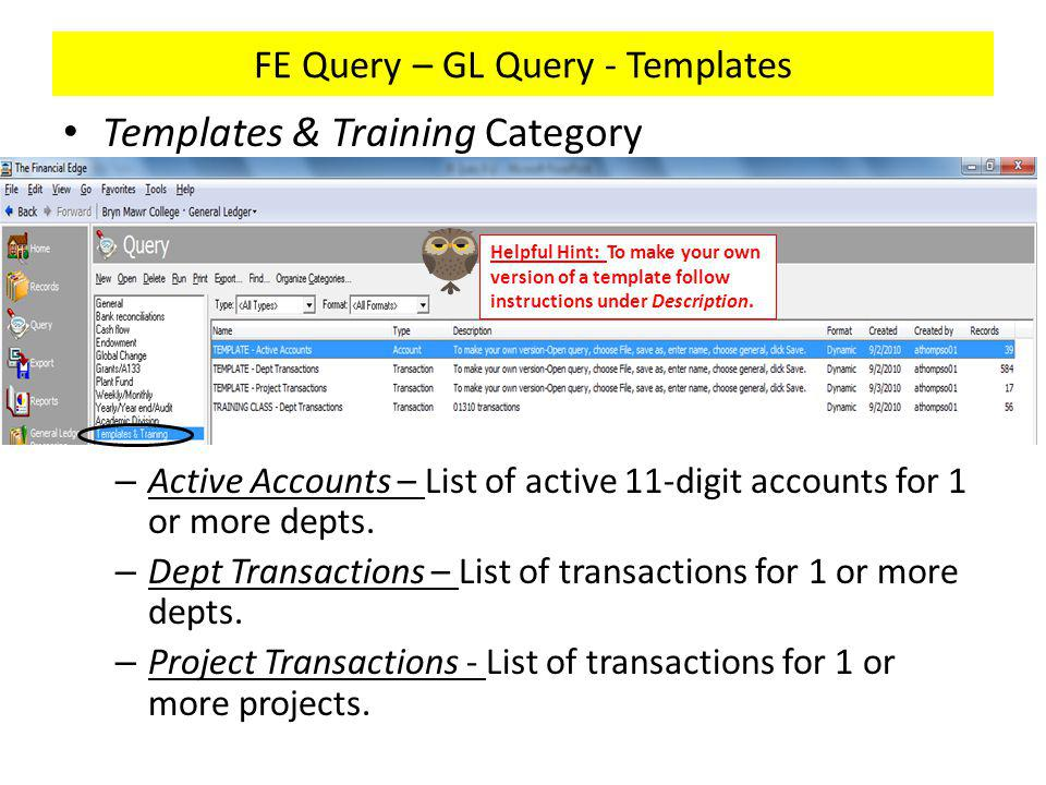 FE Query – Controllers Office webpage links Recommended links – Query Guide: http://brynmawr.edu/controller/FEqueryguide71012.pdf – FAQs – Financial Edge – Queries and Reports: http://www.brynmawr.edu/controller/FAQ.shtml#QueriesReports