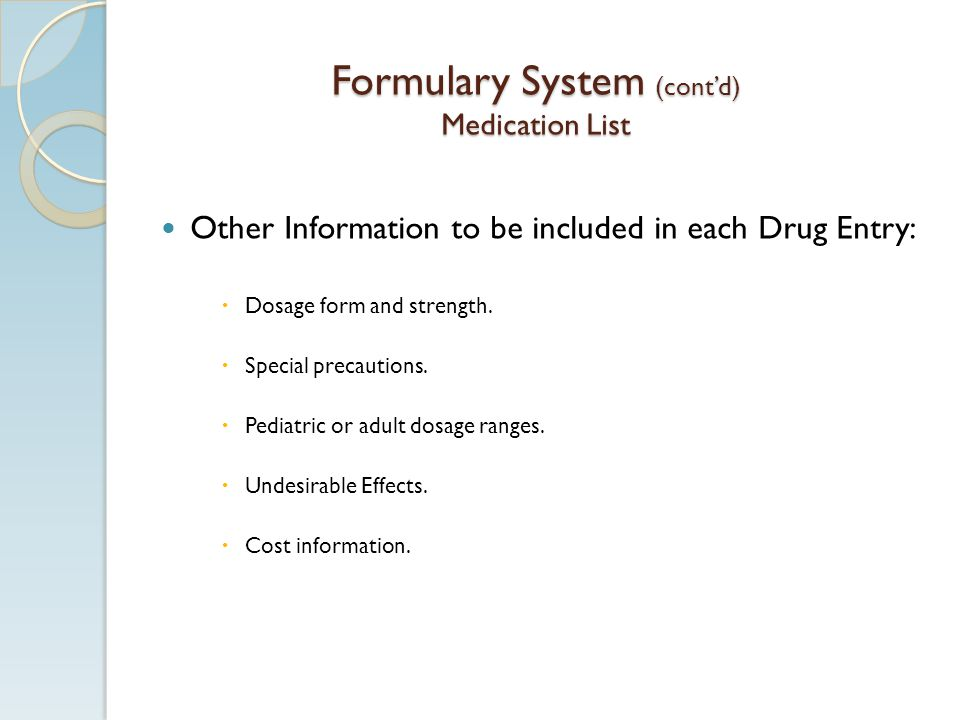 Formulary System (contd) Medication List Other Information to be included in each Drug Entry: Dosage form and strength.