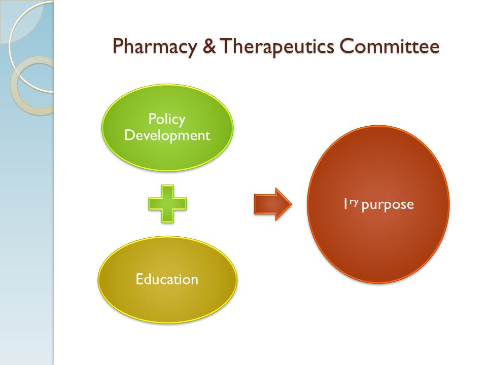 Pharmacy & Therapeutics Committee Policy Development Education 1 ry purpose