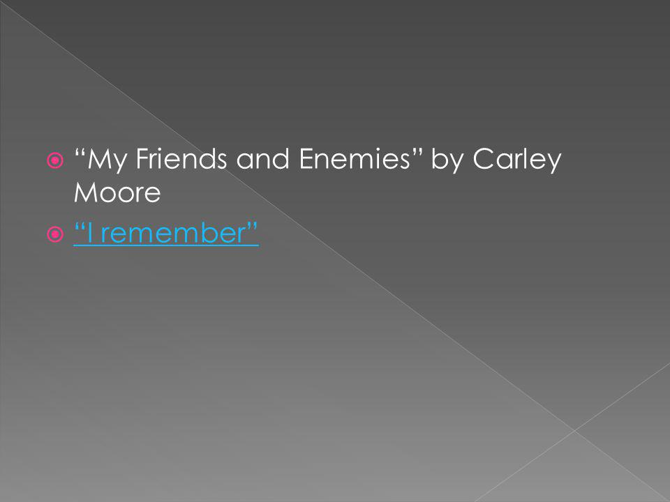 My Friends and Enemies by Carley Moore I remember