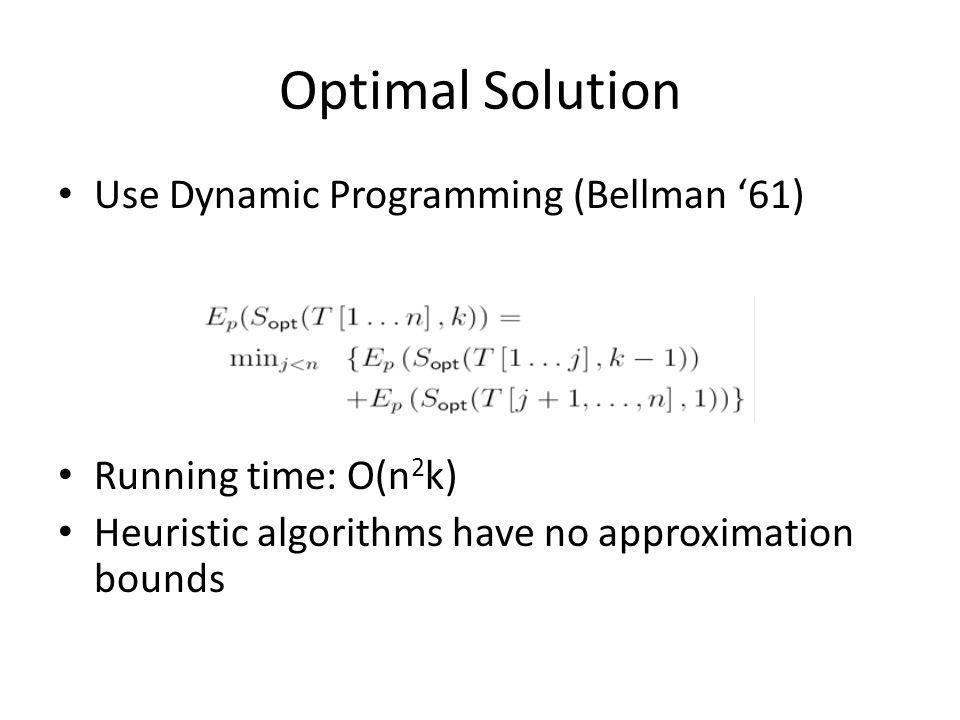 Optimal Solution Use Dynamic Programming (Bellman 61) Running time: O(n 2 k) Heuristic algorithms have no approximation bounds