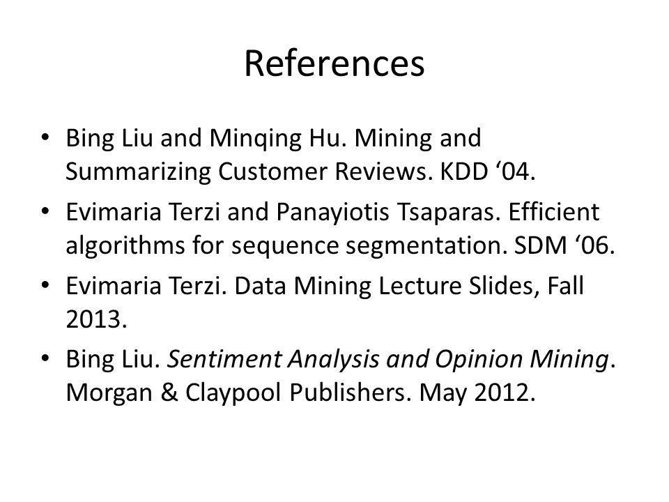 References Bing Liu and Minqing Hu. Mining and Summarizing Customer Reviews.