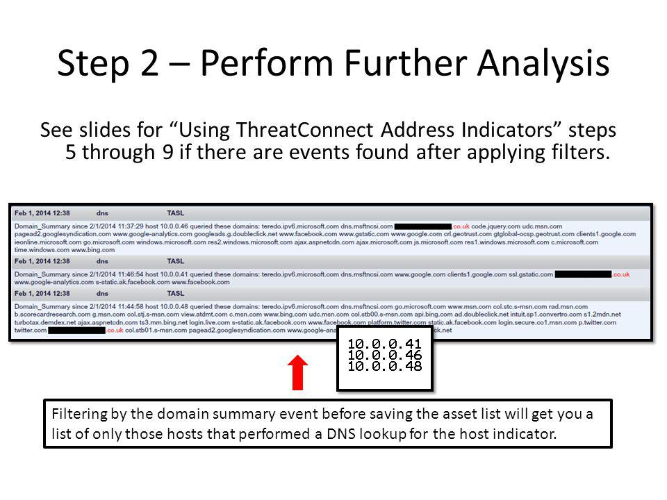 Step 2 – Perform Further Analysis See slides for Using ThreatConnect Address Indicators steps 5 through 9 if there are events found after applying filters.