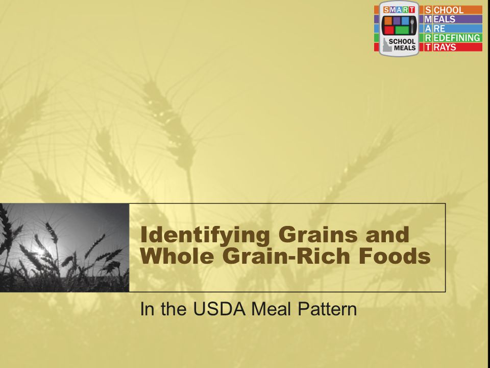 Identifying Grains and Whole Grain-Rich Foods In the USDA Meal Pattern