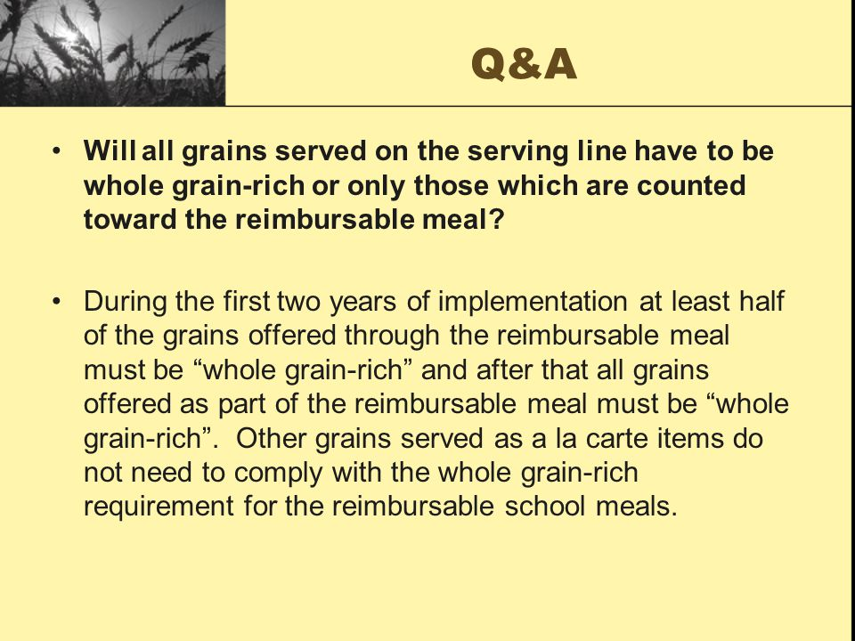 Q&A Will all grains served on the serving line have to be whole grain-rich or only those which are counted toward the reimbursable meal.