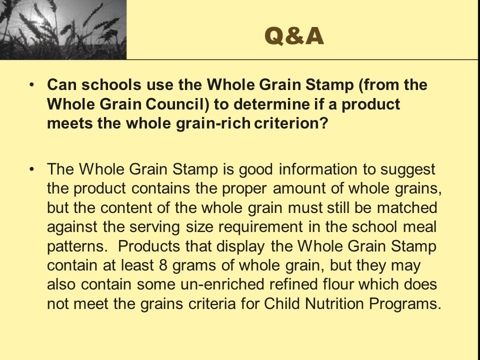 Q&A Can schools use the Whole Grain Stamp (from the Whole Grain Council) to determine if a product meets the whole grain-rich criterion.