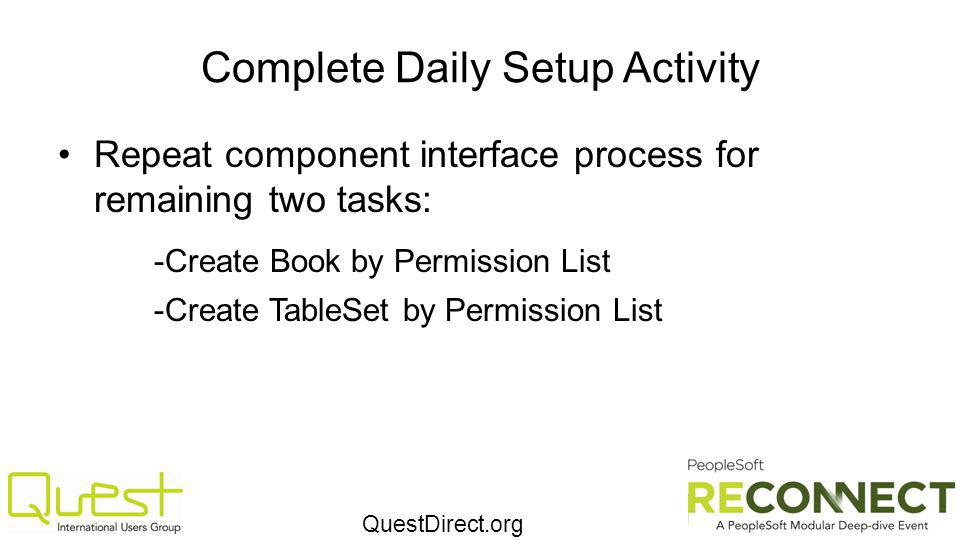 QuestDirect.org Complete Daily Setup Activity Repeat component interface process for remaining two tasks: -Create Book by Permission List -Create TableSet by Permission List
