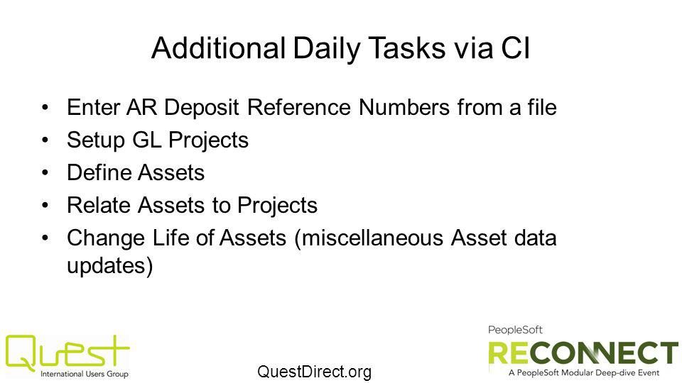 QuestDirect.org Additional Daily Tasks via CI Enter AR Deposit Reference Numbers from a file Setup GL Projects Define Assets Relate Assets to Projects Change Life of Assets (miscellaneous Asset data updates)