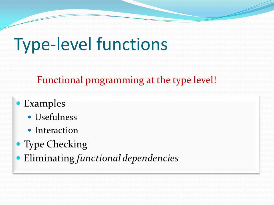 Type-level functions Functional programming at the type level.