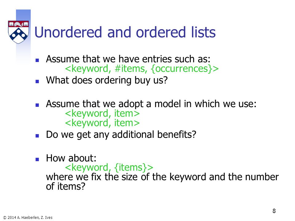 © 2014 A. Haeberlen, Z. Ives 8 Unordered and ordered lists Assume that we have entries such as: What does ordering buy us? Assume that we adopt a mode