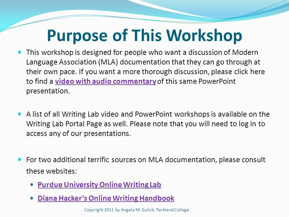 Purpose of This Workshop This workshop is designed for people who want a discussion of Modern Language Association (MLA) documentation that they can go through at their own pace.