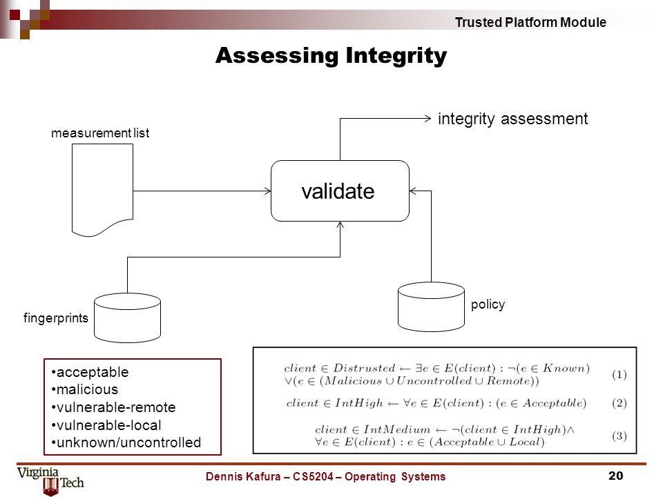 Trusted Platform Module Assessing Integrity Dennis Kafura – CS5204 – Operating Systems20 measurement list policy fingerprints acceptable malicious vul