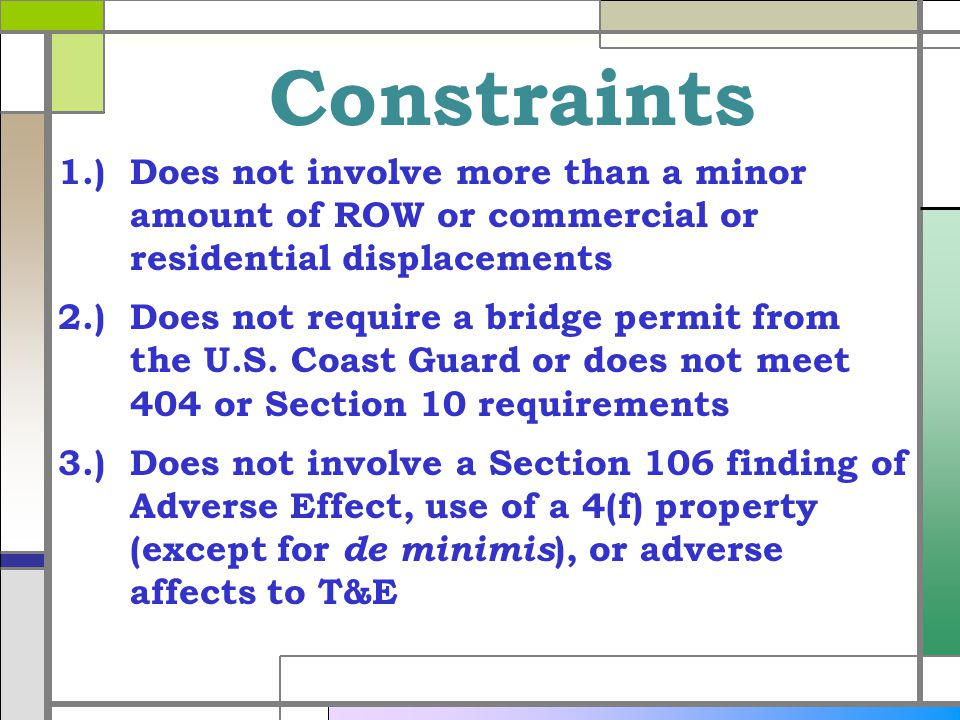 Constraints 1.) Does not involve more than a minor amount of ROW or commercial or residential displacements 2.)Does not require a bridge permit from the U.S.