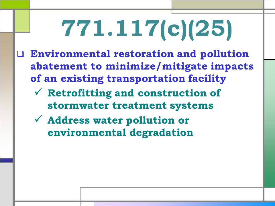 771.117(c)(25) Environmental restoration and pollution abatement to minimize/mitigate impacts of an existing transportation facility Retrofitting and construction of stormwater treatment systems Address water pollution or environmental degradation