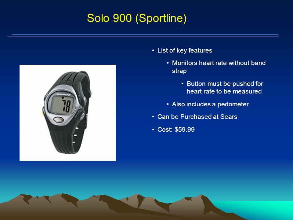 Mars Proximity Microtransceiver Solo 900 (Sportline) List of key features Monitors heart rate without band strap Button must be pushed for heart rate to be measured Also includes a pedometer Can be Purchased at Sears Cost: $59.99