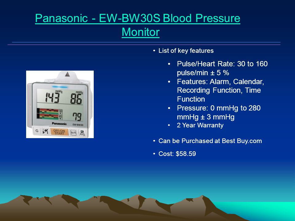 Mars Proximity Microtransceiver Panasonic - EW-BW30S Blood Pressure Monitor List of key features Pulse/Heart Rate: 30 to 160 pulse/min ± 5 % Features: Alarm, Calendar, Recording Function, Time Function Pressure: 0 mmHg to 280 mmHg ± 3 mmHg 2 Year Warranty Can be Purchased at Best Buy.com Cost: $58.59