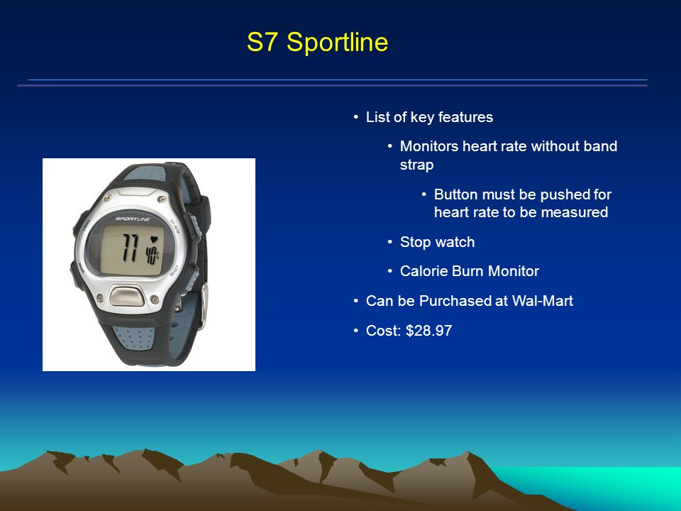 Mars Proximity Microtransceiver S7 Sportline List of key features Monitors heart rate without band strap Button must be pushed for heart rate to be measured Stop watch Calorie Burn Monitor Can be Purchased at Wal-Mart Cost: $28.97