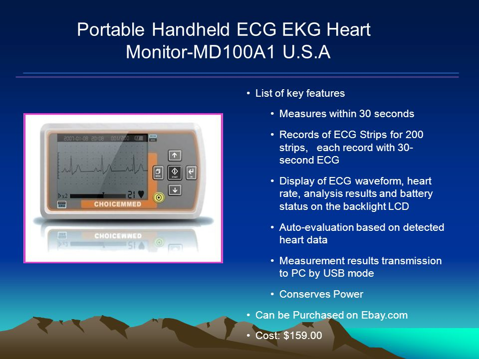 Mars Proximity Microtransceiver Portable Handheld ECG EKG Heart Monitor-MD100A1 U.S.A List of key features Measures within 30 seconds Records of ECG Strips for 200 strips, each record with 30- second ECG Display of ECG waveform, heart rate, analysis results and battery status on the backlight LCD Auto-evaluation based on detected heart data Measurement results transmission to PC by USB mode Conserves Power Can be Purchased on Ebay.com Cost: $159.00