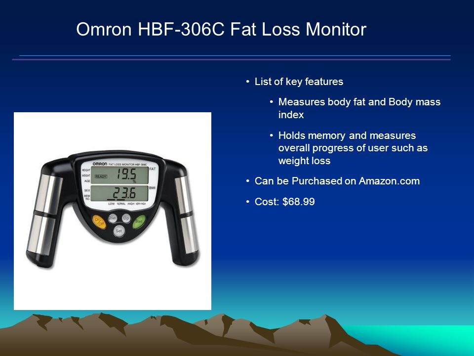 Mars Proximity Microtransceiver Omron HBF-306C Fat Loss Monitor List of key features Measures body fat and Body mass index Holds memory and measures overall progress of user such as weight loss Can be Purchased on Amazon.com Cost: $68.99