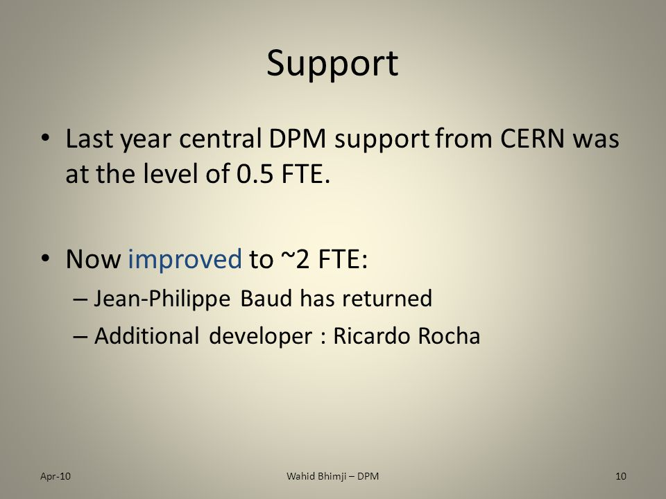 Support Last year central DPM support from CERN was at the level of 0.5 FTE.