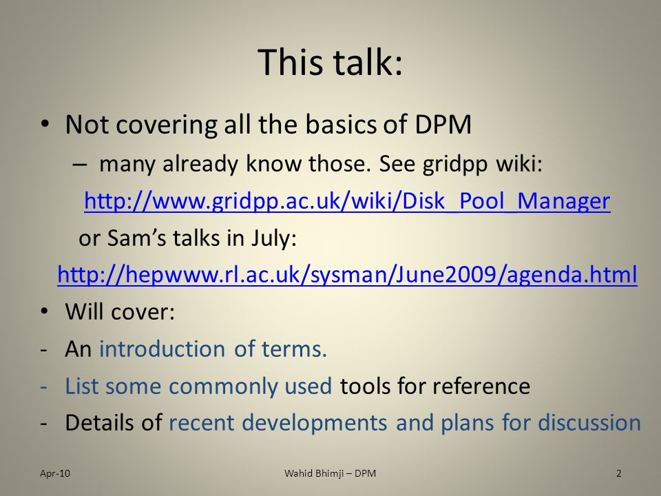 This talk: Not covering all the basics of DPM – many already know those.