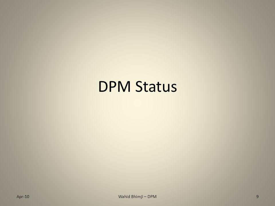 DPM Status Apr-10Wahid Bhimji – DPM9
