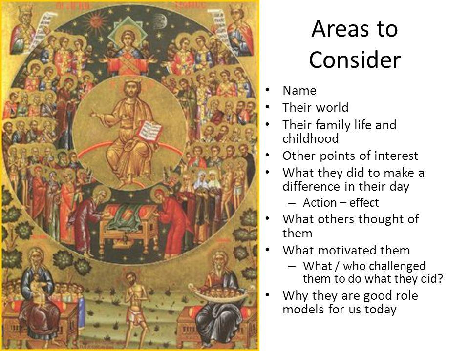 Areas to Consider Name Their world Their family life and childhood Other points of interest What they did to make a difference in their day – Action – effect What others thought of them What motivated them – What / who challenged them to do what they did.