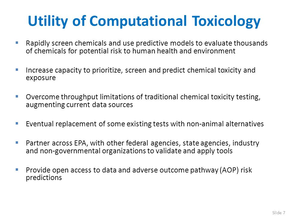Utility of Computational Toxicology Rapidly screen chemicals and use predictive models to evaluate thousands of chemicals for potential risk to human