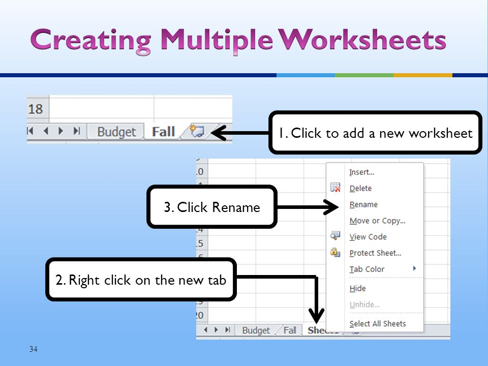 34 1. Click to add a new worksheet 2. Right click on the new tab 3. Click Rename