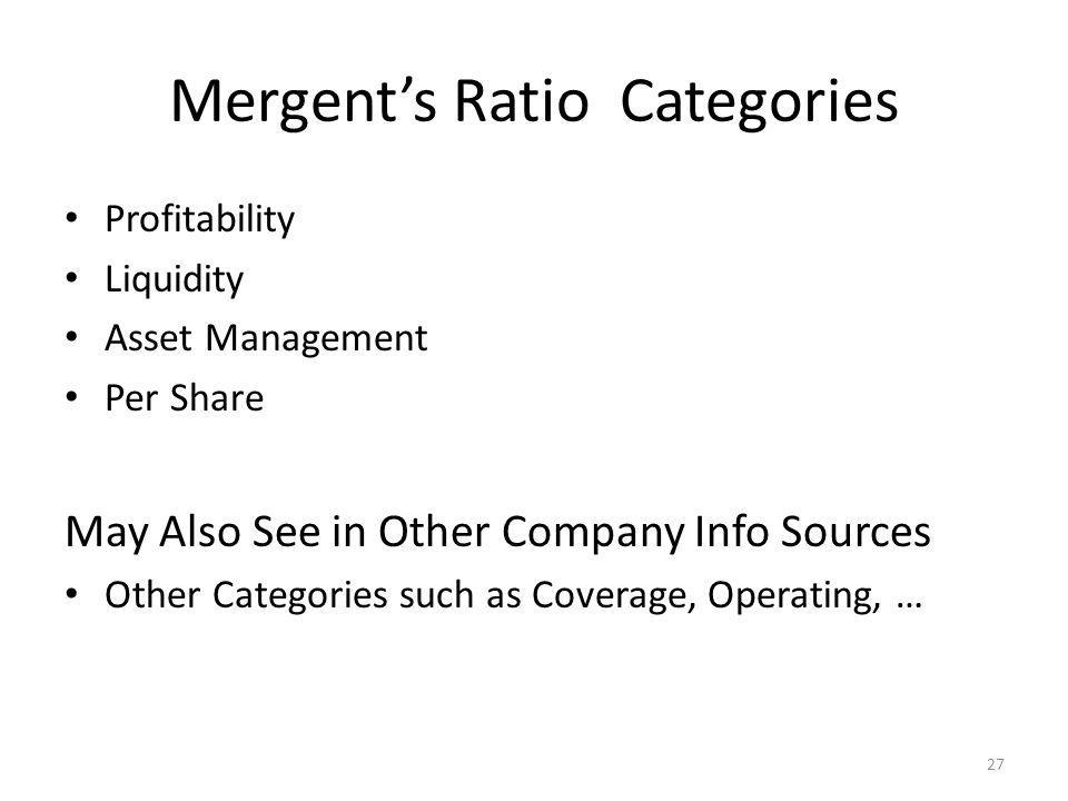 Mergents Ratio Categories Profitability Liquidity Asset Management Per Share May Also See in Other Company Info Sources Other Categories such as Coverage, Operating, … 27